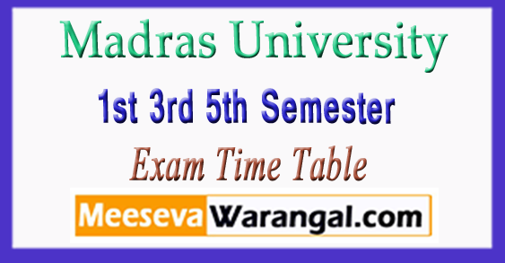 Madras University 1st 3rd 5th Semester Exam Time Table 2017-18