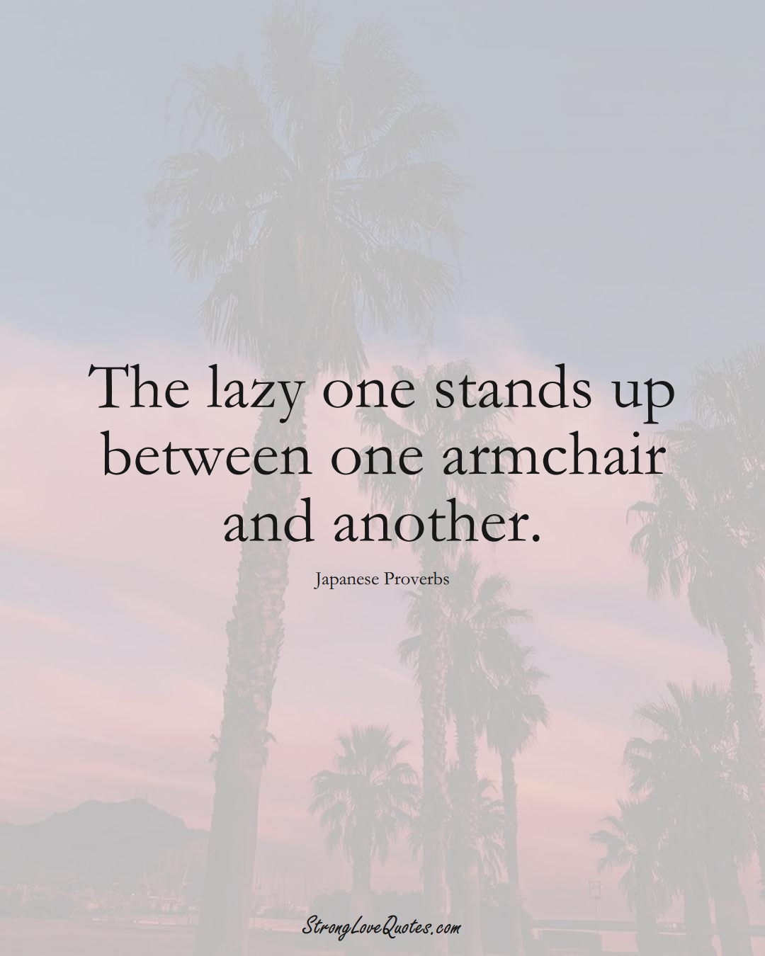 The lazy one stands up between one armchair and another. (Japanese Sayings);  #AsianSayings