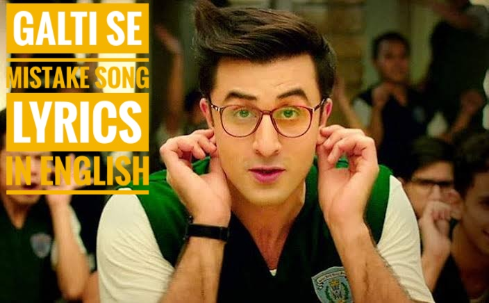 Galti Se Mistake Song Lyrics in English