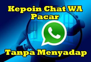 Cara Mengetahui Isi Chat Whatsapp Pacar Tanpa Menyadap