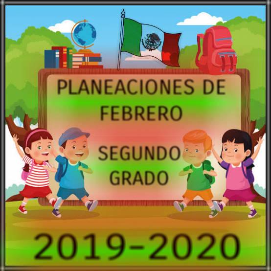 PLANEACIÓN DE FEBRERO-SEGUNDO GRADO-2019-2020