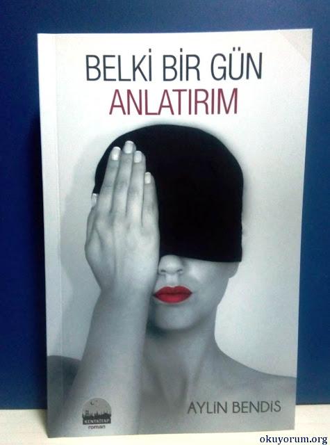 Belki Bir Gün Anlatırım, Aylin Bendis, Kent Kitap Yayınları