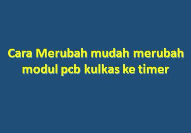 Cara mudah merubah modul pcb kulkas ke timer