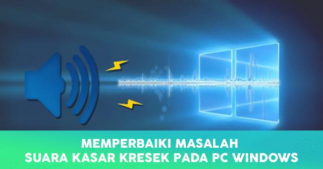 Memperbaiki Suara Kasar Kresek Windows