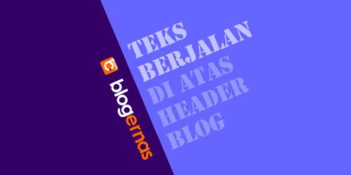 Cara Membuat Teks Berjalan di atas Header Blog