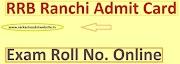 RRB Ranchi Paramedical CBT Admit Card 2019 Exam Roll No.- rrbranchi.gov.in