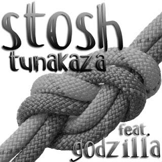 Stosh Ft. Godzilla - Tunakaza