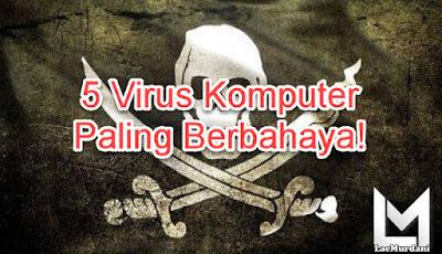 5 Virus Komputer Paling Berbahaya!