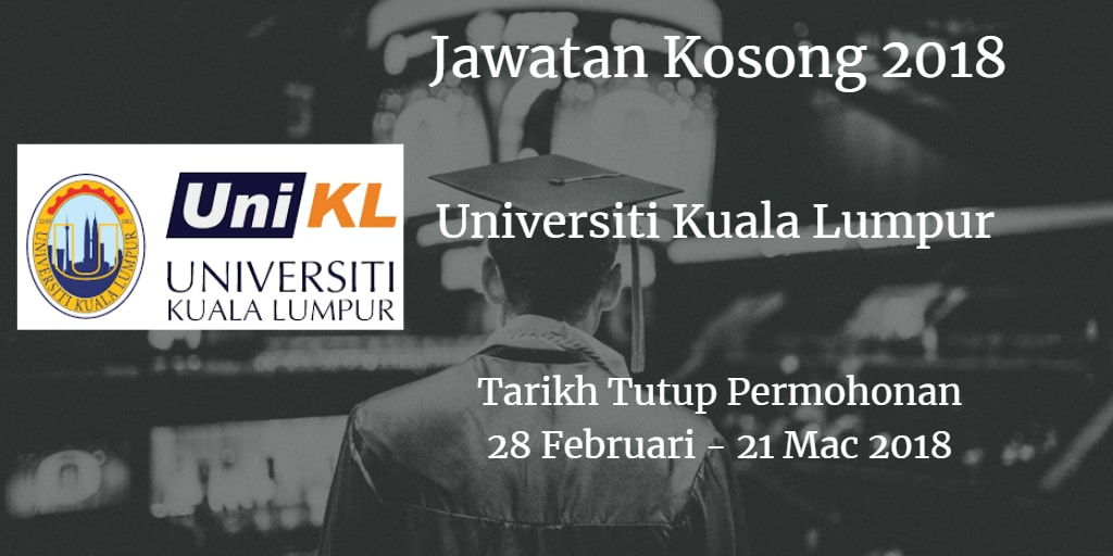 Jawatan Kosong UniKL 28 Februari - 21 Mac 2018