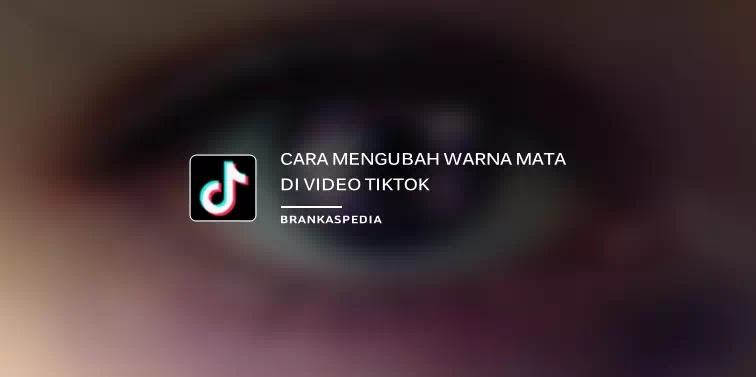Cara Mengubah Warna Mata di Video TikTok