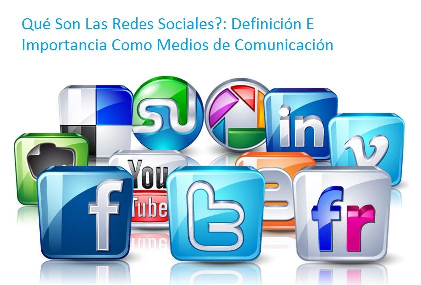 Qué Son Las Redes Sociales?: Definición E Importancia Como Medios de Comunicación