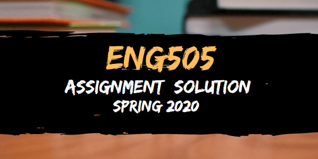 ENG505 Assignment 1 Solution Spring2020