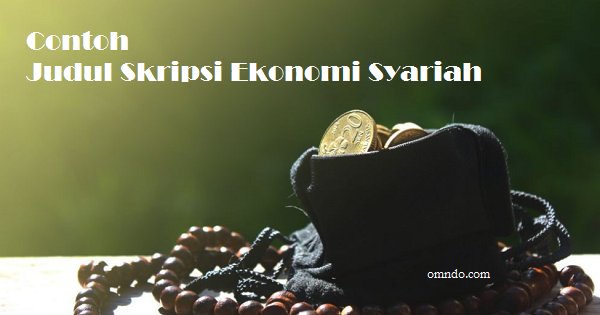 Contoh Judul Skripsi Ekonomi Syariah Omndo Com