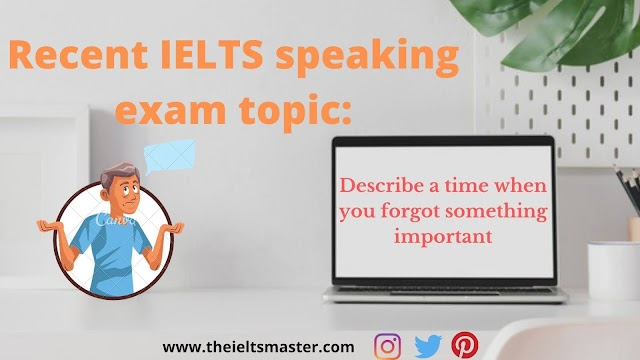Describe a time when you forgot something important | Latest IELTS speaking topic.