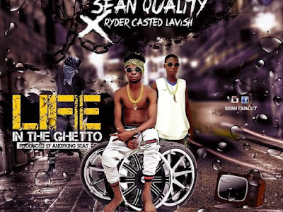 [Music] Sean Quality x Ryder Casted Lavish _ Life in the ghetto || naijamp3.com.ng