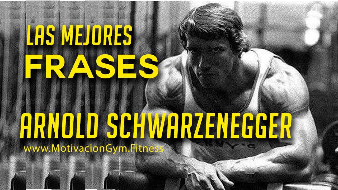 Las Mejores Frases Motivadoras De Arnold Schwarzenegger