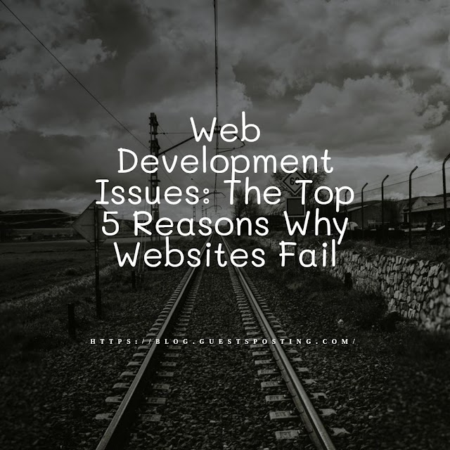 Web Development Issues: The Top 5 Reasons Why Websites Fail