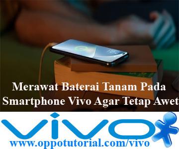 Merawat Baterai Tanam Pada Smartphone Vivo Agar Tetap Awet