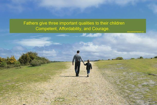 Fathers give three important qualities to their children - Competent, Affordability, and Courage.