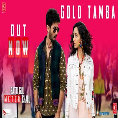 Gold Tamba official Video Song Lyrics Batti Gul Meter Chalu 2018 Shahid Kapoor