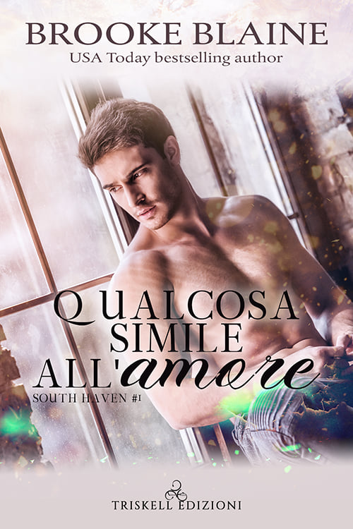 "Libri in uscita: ""Qualcosa simile all'amore"" (Serie South Heaven #1) di Brooke Blaine"