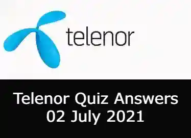2 July Telenor Answers Today | Telenor Quiz Today 2 July 2021