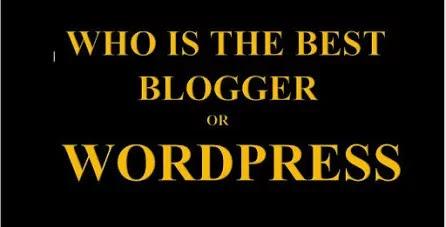 Who is the best WordPress and Blogger? ब्लॉगर और वर्डप्रेस में सबसे अच्छा कौन है?
