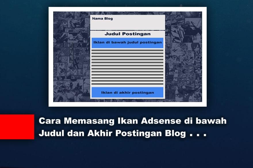 Cara Memasang Iklan Adsense di bawah Judul dan Akhir Postingan