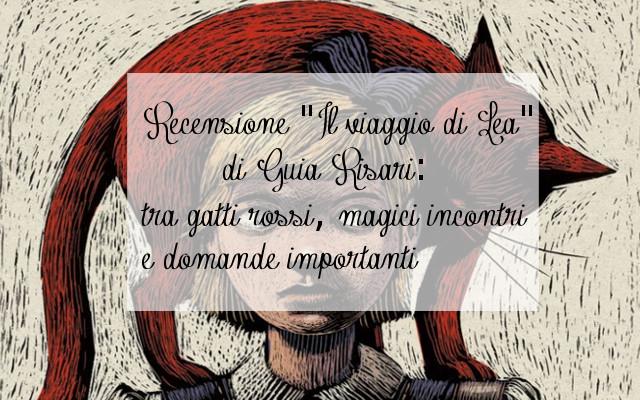 """Recensione """"Il viaggio di Lea"""" di Guia Risari: tra gatti rossi, magici incontri e domande importanti"""