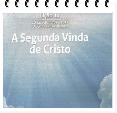 """Lição 11 - """"A segunda vinda de Cristo"""""""