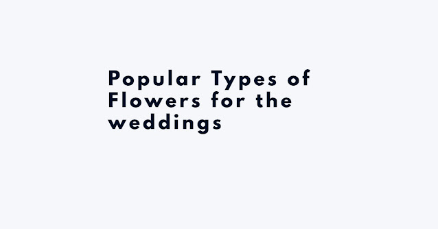 Popular Types of Flowers for the weddings
