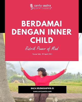9. Berdamai dengan inner child - Radar Bali Jawa Pos - Santy Sastra Public Speaking - Rubrik The Power of Mind