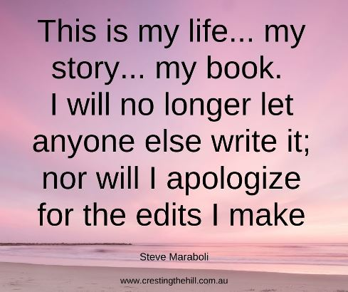 Steve Maraboli — 'This is my life... my story... my book. I will no longer let anyone else write it; nor will I apologize for the edits I make. #inspirationalquotes