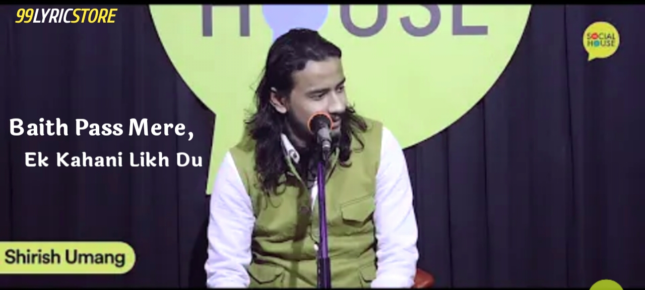 Baith pass mere written and performed by Shirish umang on The Social House's Plateform