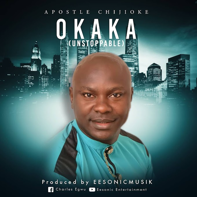 Apostle Chijioke – Okaka (audio + Video)