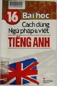 16 Bài Học Cách Dùng Ngữ Pháp và Viết Tiếng Anh - Thanh Thảo, Thanh Hoa