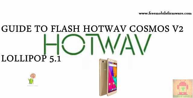 Guide To Flash HOTWAV Cosmos V2 Lollipop 5.1 MT6580 Tested Free Firmware Using Mtk Flashtool