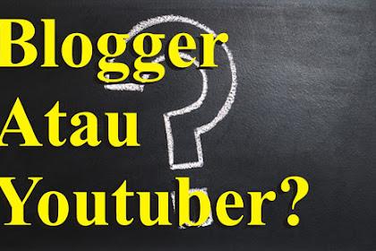 Pilih Jadi Blogger Atau Youtuber?