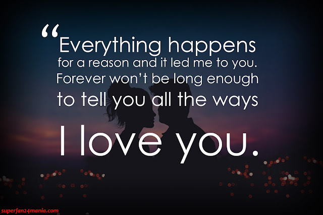 """""""Everything happens for a reason and it led me to you. Forever won't be long enough to tell you all the ways I love you."""""""