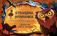 http://misiowyzakatek.blogspot.com/2018/09/straszna-wymianka.html