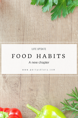 Food Habits - a new chapter | What I have changed in my diet and why. | Porty's Diary