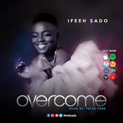 [FREE DOWNLOAD] Overcome By Ifeeh Sado