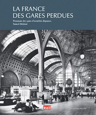 http://www.laviedurail.com/bonnes-feuilles/france-gares-perdues-panorama-gares-dautrefois-disparues/
