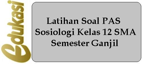 Latihan Soal PAS Sosiologi Kelas 12 SMA Semester Ganjil