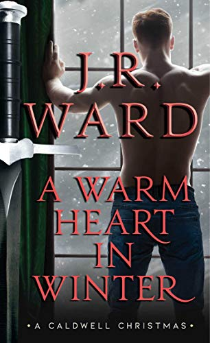 A Warm Heart in Winter: A Caldwell Christmas (The Black Dagger Brotherhood World) by J.R. Ward (PNR