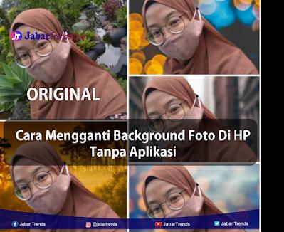 Cara Mengganti Background Foto Di HP Tanpa Aplikasi