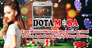 Tips Mudah Menang Bermain di Judi Poker Apk Pada Situs Poker Online