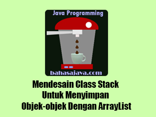 Mendesain Class Stack Untuk Menyimpan Objek-objek Dengan ArrayList