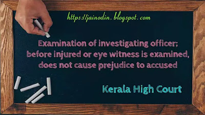 Examination of investigating officer; before injured or eye witness is examined, does not cause prejudice to accused in his defense