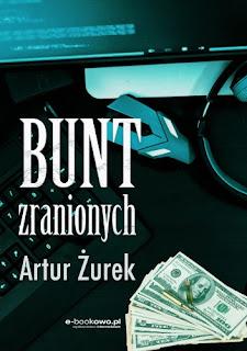 """Bunt zranionych"" Artur Żurek"